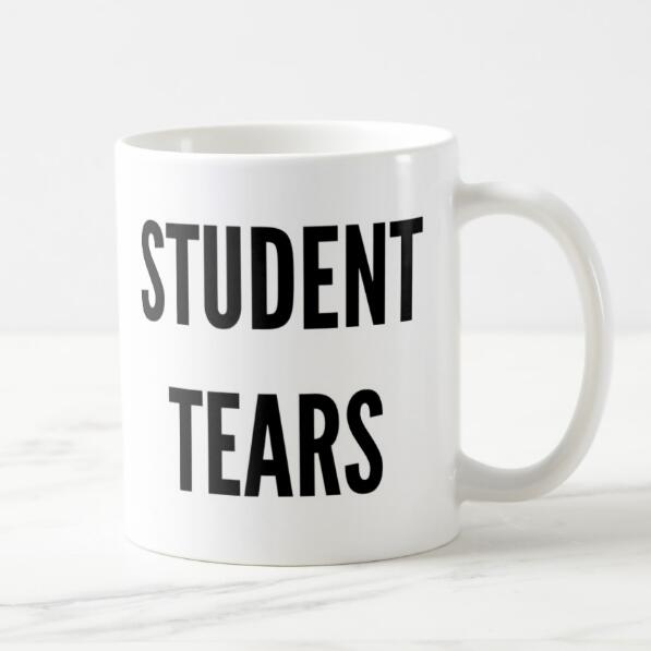 Funny Student Tears Coffee Mug Milk Tea Cup Novelty Tears Of My Students Drinking Cups Mugs Creative Cool Humor Teacher Gifts Mugs Aliexpress