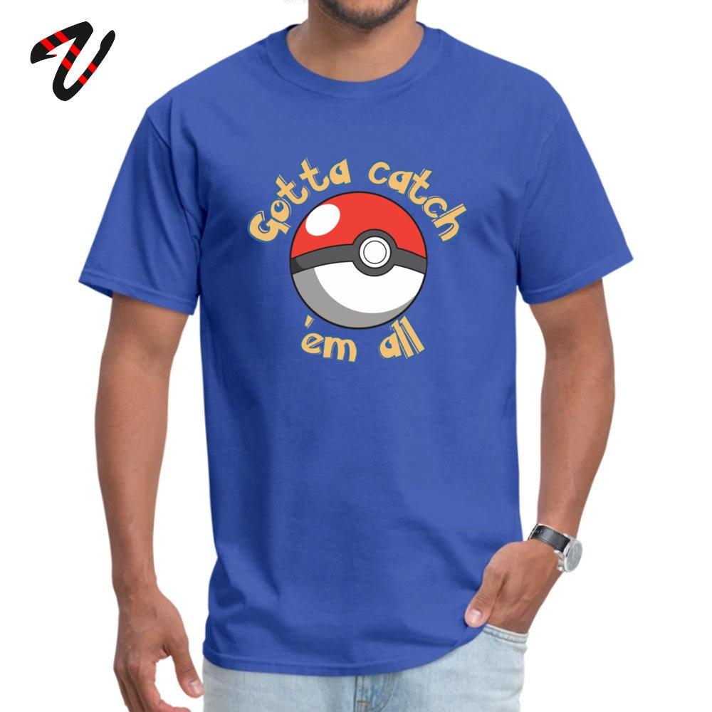 Gotta catch em all All Cotton Casual Tops Shirt New Design Short Sleeve Men T-shirts Gift Father Day Tee Shirts O-Neck Gotta catch em all -17911 blue