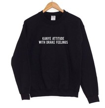 Kanye Attitude Drake Feelings Print Women Sweatshirt Jumper Casual Hoodies For Lady Funny Black Gray Hipster Street Yong F550