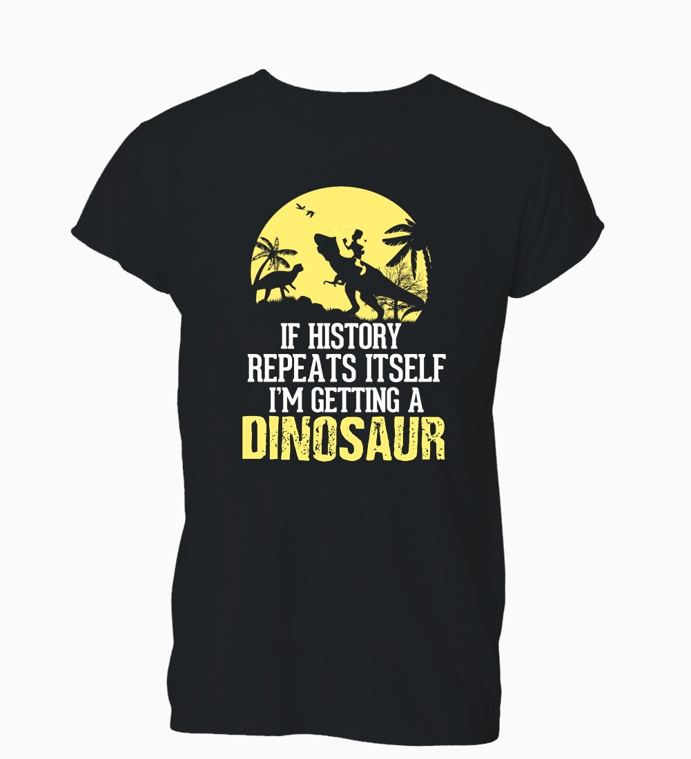 Fashion Classic If History Repeats Itself Im Getting A Dinosaur T-Shirt Womens 2017 Casual Short Sleeve Shirt Tee