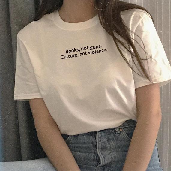 5b6d1c1d2 Books Not Guns Culture Not Violence T-Shirt Women Funny Cotton tshirt  Summer style outfits