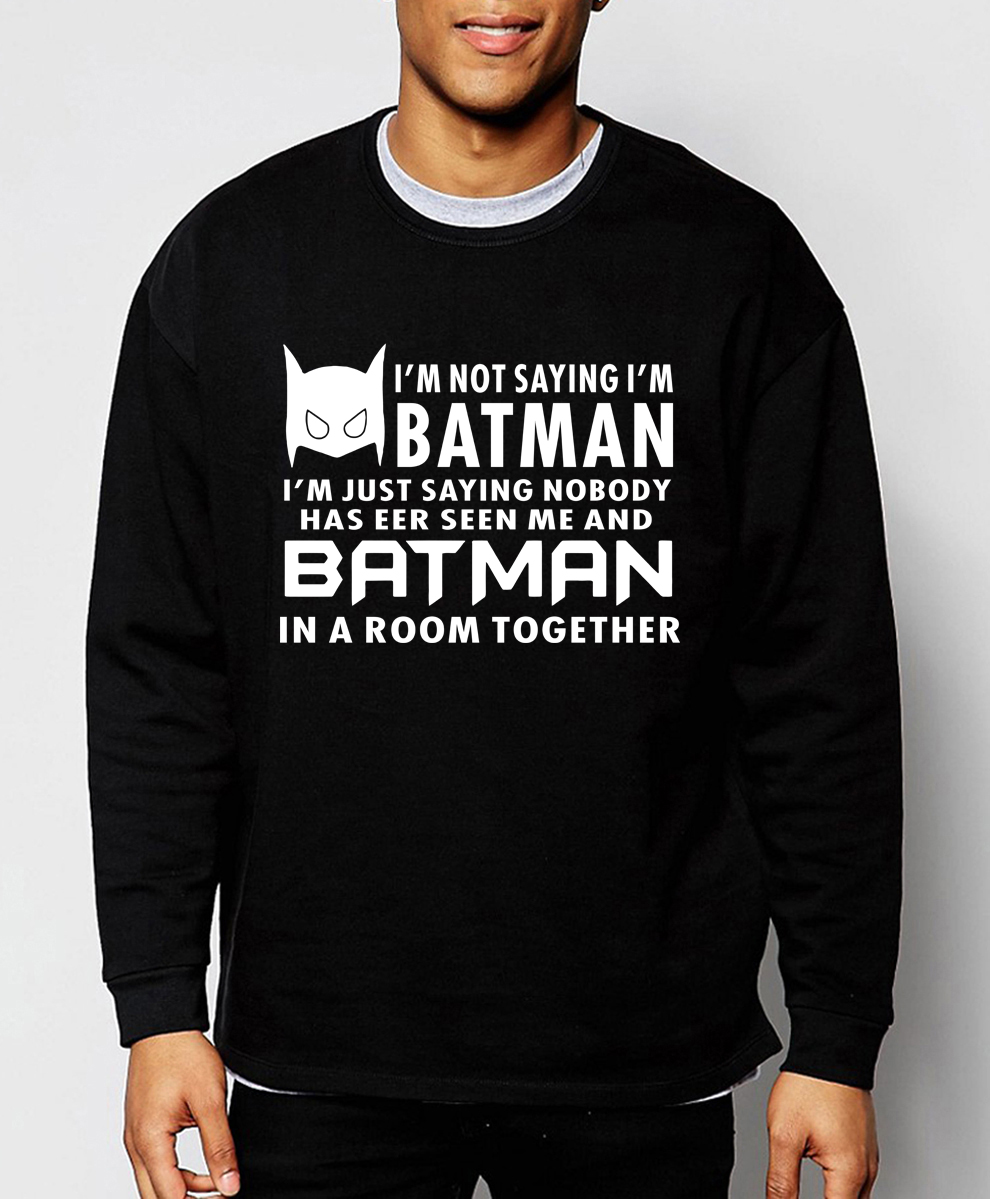 I'm Not Saying I'm Batman 2019 hot sale spring winter Superman series Batman sweatshirt men casual men hoodie slim fit tracksuit