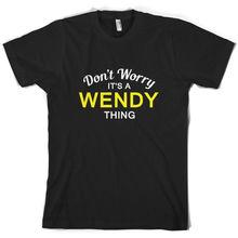 Dont Worry Its a WENDY Thing! - Mens T-Shirt Family Custom NamePrint T Shirt Short Sleeve Hot Tops Tshirt Homme