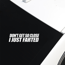 Dont get so close I just farted Funny Car Sticker Decal D076