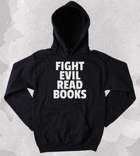 Book Reader Sweatshirt Fight Evil Read Books Slogan Bookworm Nerdy Clothing Tumblr Hoodie-Z140 slogan print dip hem hoodie