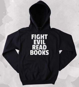 Book Reader Sweatshirt Fight Evil Read Books Slogan Bookworm Nerdy Clothing Tumblr Hoodie-Z140
