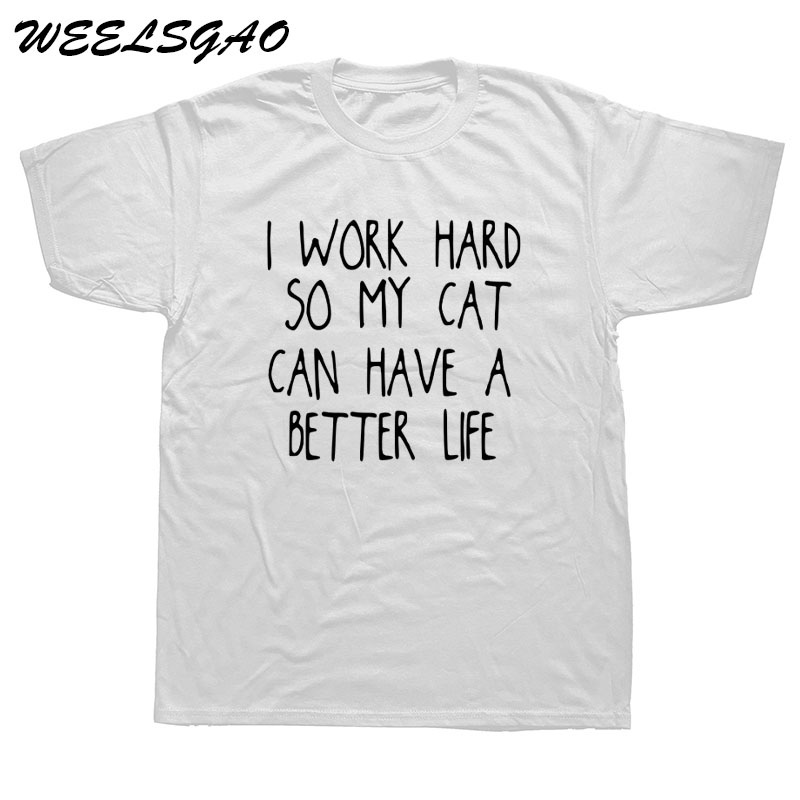 WEELSGAO New Summer I work hard so my cat can have a better life T Shirts Men Cotton O-neck Short Sleeve Casual T-shirt