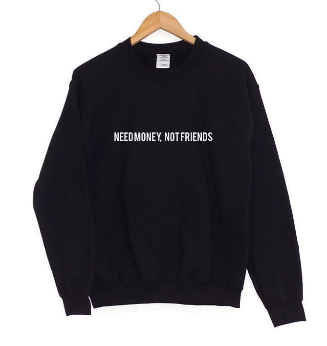 Need Money Not Friends Print Women Sweatshirt Jumper Casual Hoodies For Lady Hipster Street Black Gray Drop Ship ZT-8