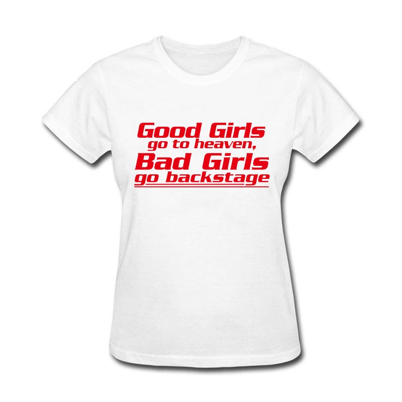 Good Girls Go To Heaven Bad Girls Go Backstage T Shirt Women Summer Womans T-shirts Female Casual Tops Lady Femme Tee Outfits