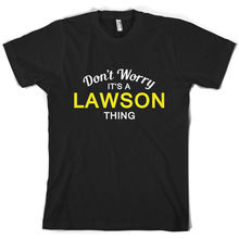 Dont Worry Its a LAWSON Thing! - Mens T-Shirt Family Custom Name Print T Shirt Short Sleeve Hot Tops Tshirt Homme