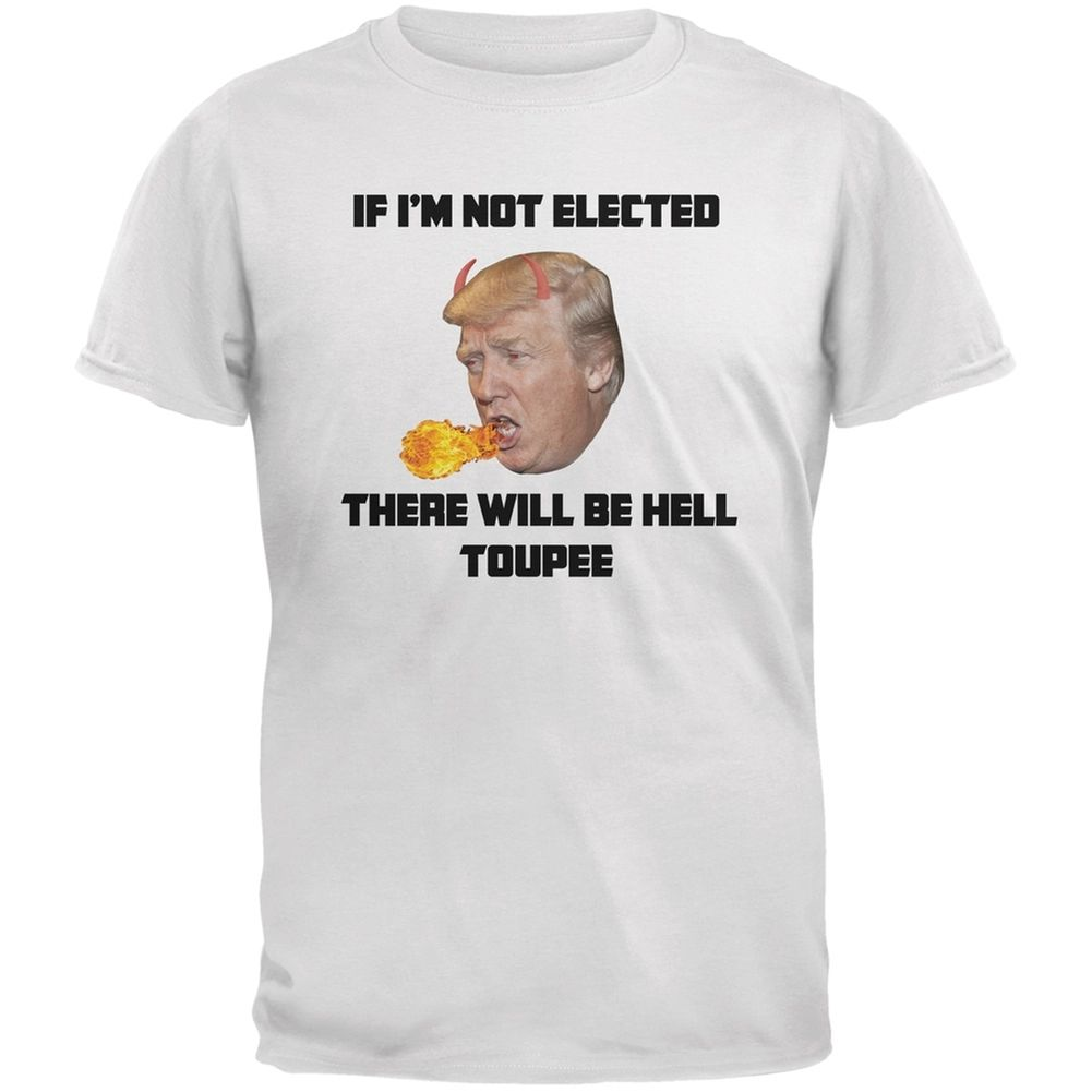 Election 2016 Trump Hell Toupee White Adult T-Shirt ...
