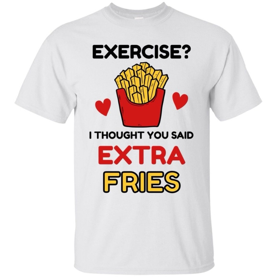 French Fries Lover T Shirt Exercise I Thought You Said Extra Fries Men 2018 Brand Clothing Tees Casual Male Designing T Shirts T Shirts Aliexpress