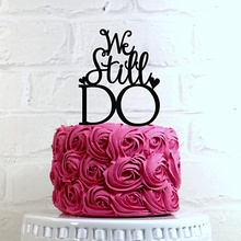 Wedding Cake We Still Do Vow Renewal Topper Anniversary Bridal Shower Sign For Party Decor