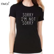 CbuCyi Sorry I'm Not Sorry T-shirt Funny Phrase Printed Cotton tshirts Tumblr Hipster Women Tops Black White Tee Shirt Femme