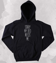Funny Bed Sweatshirt Sorry My Needs Me Sarcastic Tired Sleep Nap Clothing Tumblr Hoodie-Z171