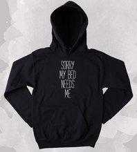 面白いベッドトレーナー申し訳ありません私ベッドニーズ私皮肉な疲れ睡眠昼寝clothing tumblr hoodie-z171