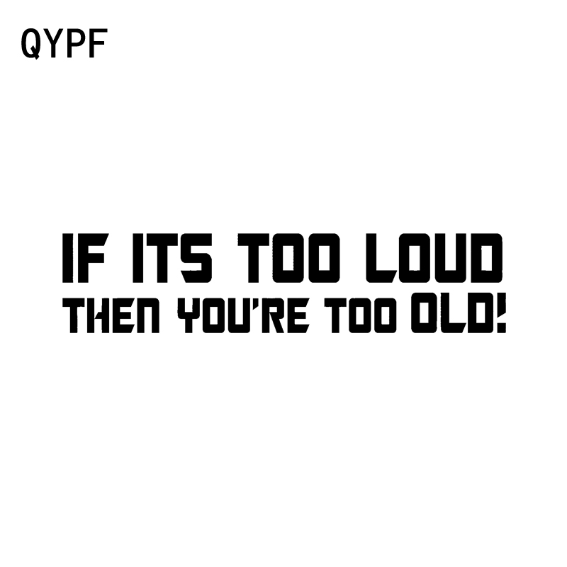 QYPF 16.8cm*3.8cm If Its Too Loud You're Too OLD Fun Vinyl High-quality Car Sticker Decal Black Silver C15-1430