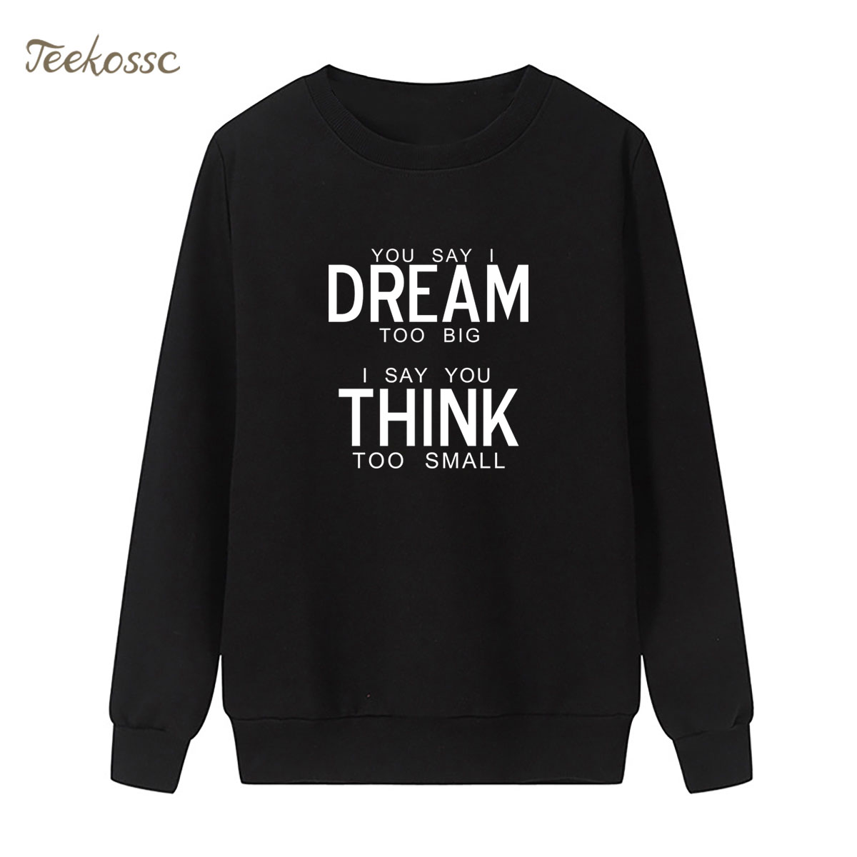 YOU SAY I DREAM TOO BIG I SAY YOU THINK TOO SMALL Sweatshirt Women Print Hoodie Winter Autumn Lasdies Pullover Fleece Streetwear