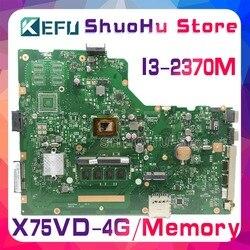 KEFU dla ASUS X75A X75VD X75V X75VC X75VB R704V 4GB pamięci I3-2370M CPU laptopa płyty głównej testowane 100% pracy oryginalna płyta główna