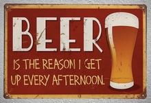 1 pc Beer Bar Drink reason i get up every afternoon Tin Plate Sign wall man cave Decoration Man Art Poster metal vintage