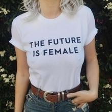 The Future Is Female Graphic TEE Feminist Inspirational T Shirt Girl Power Tops Tee Womens Tshirt new