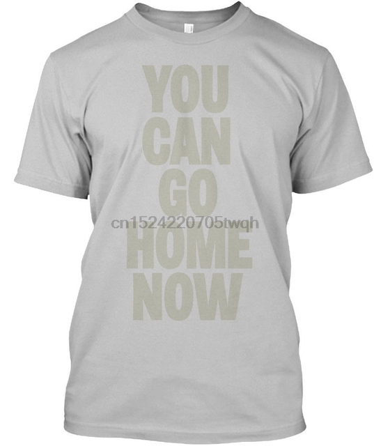 3d61534ac85 Comfortable You Can Go Home Now - Stylisches T-Shirt Stylisches T Shirt  Print Tee Shirt Men Short Sleeve Top Tee