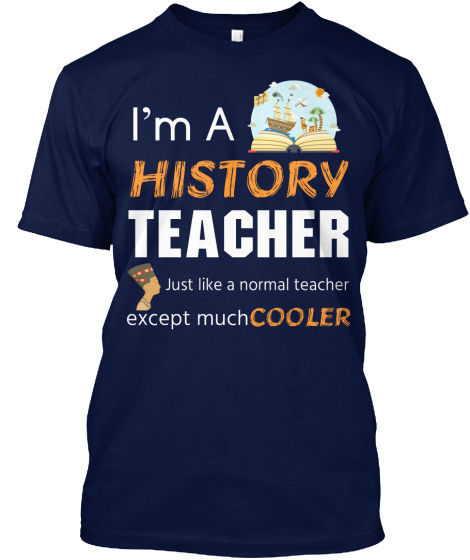 History Teacher I'm A Just Like Normal Except Much Popular Tagless Tee T-Shirt