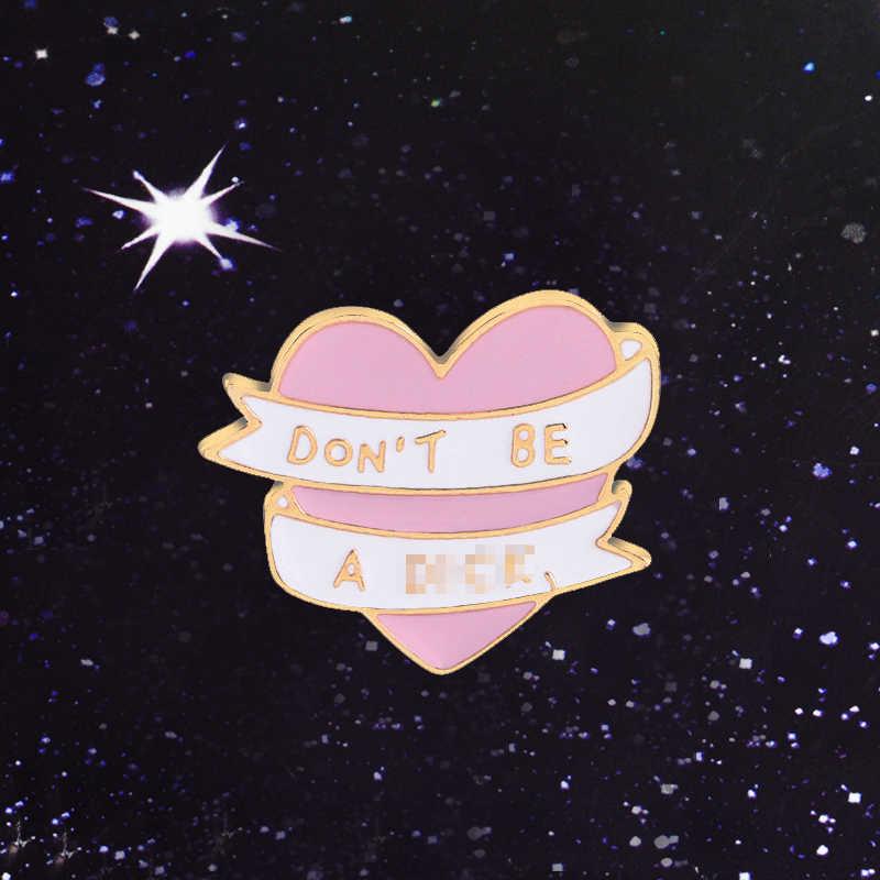 Очень популярная модель! Мягкое розовое сердце баннер забавная цитата не быть DXXX эмаль брошь булавки для рюкзака пальто свитер шляпа куртки