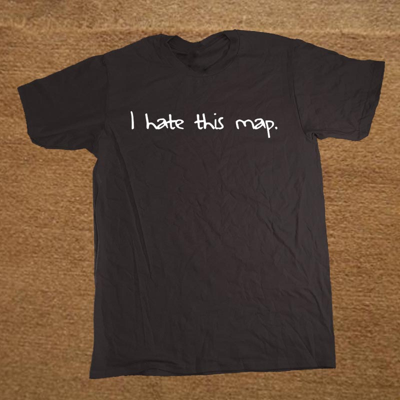 New Funny I hate this map video game T Shirt Men Short Sleeve Camisetas T-shirt