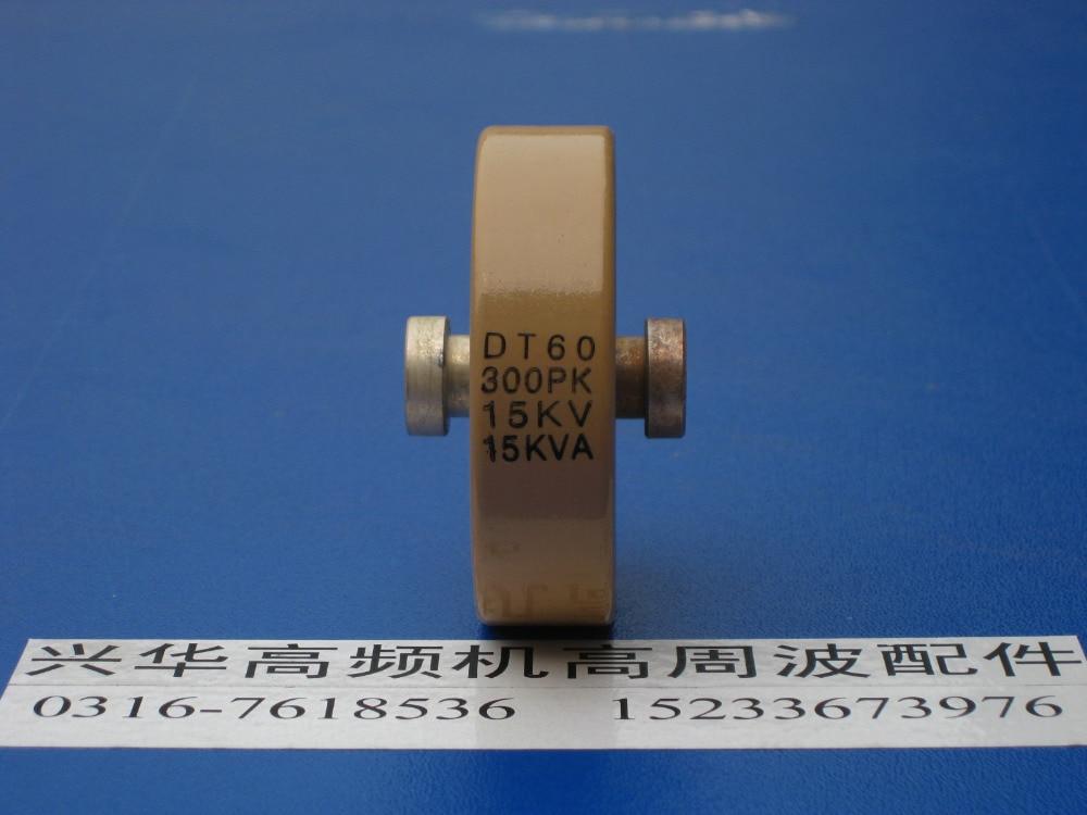 Round ceramics Porcelain high frequency machine  new original high voltage DT60 300P 300PK 15KV 15KVA  цены