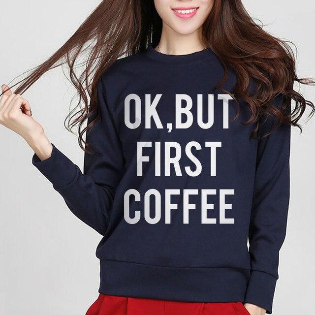 Ok But First Coffee Printed Sweatshirt Jumper Women Fleece Pullovers Casual