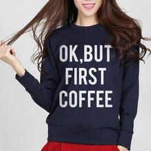 Ok But First Coffee printed sweatshirt jumper women fleece pullovers casual slim