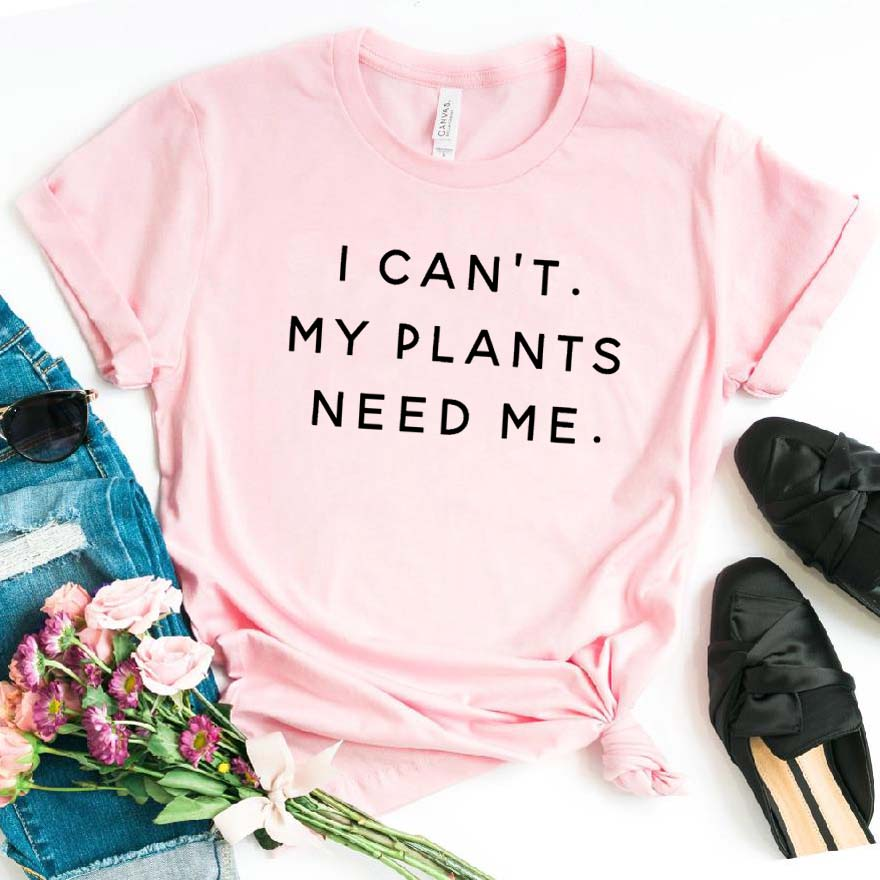 I Can't My Plants Need Me Women Tshirt Cotton Casual Funny T Shirt For Lady Girl Top Tee Hipster Ins Drop Ship NA-128