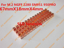Fast Free Ship Ultra-thin pure copper for M.2 NGFF 2280 SM951 950PRO solid state disk 67mmX18mmX4mm SSD Heatsink 4mm thick
