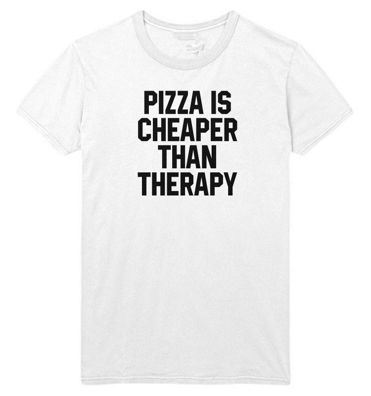 cd2728cdefaf9b Pizza Is Cheaper Than Therapy T Shirt Top Funny Gift Food Slogan Tumblr-in  T-Shirts from Men s Clothing on Aliexpress.com