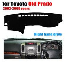 RKCA tampa Do painel do Carro mat para TOYOTA PRADO Velho 2002-2009 anos de mão Direita drive traço pad mat dashmat cobre acessórios