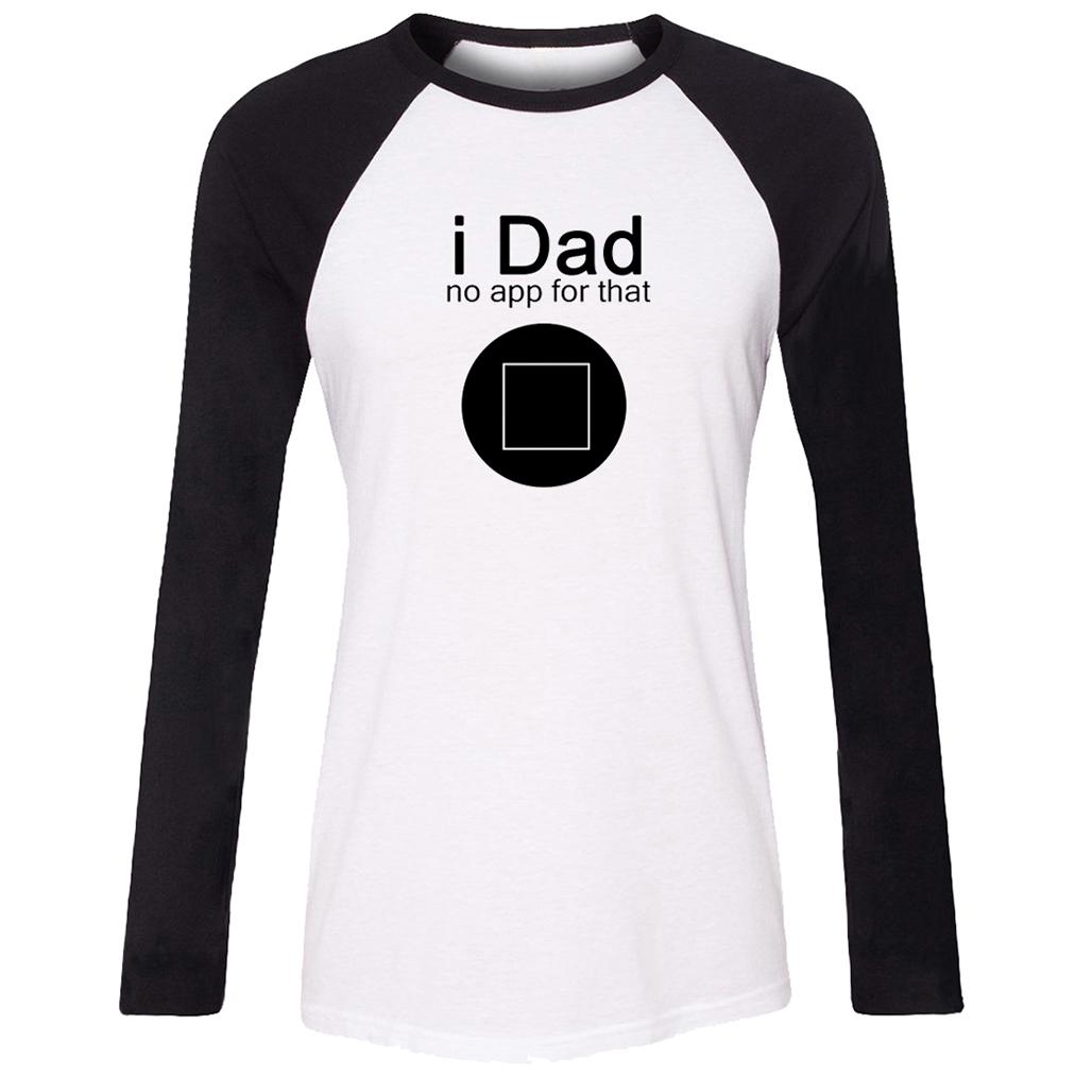 Design your own t shirt app - Idzn New Cotton Women T Shirt Funny I Dad No App For That Button Pattern Raglan Long Sleeve Girl T Shirt Casual Lady Tee Tops
