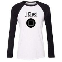 iDzn New Cotton Women T-shirt Funny i Dad No App For That Button Pattern Raglan Long Sleeve Girl T shirt Casual Lady Tee Tops