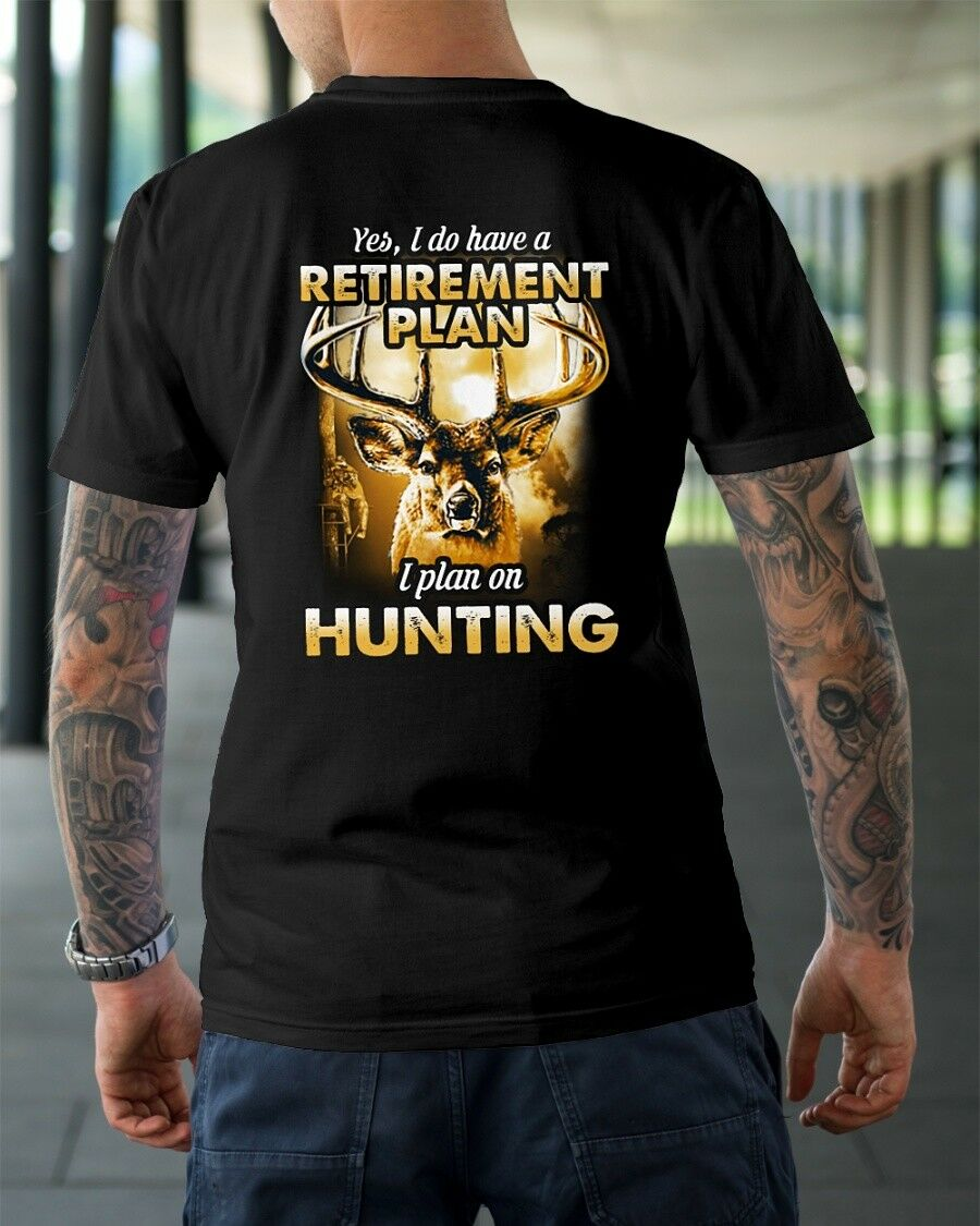 Yes I Do Have A Retirement Plan I Plan On Huntings Classic T-Shirt Men's Back image