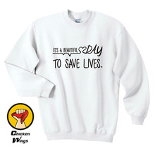 Its a beautiful day to save lives Sweatshirt Graphic Printed Sweatshirt Womens Mens Tumblr Quote Greys Anatomy Gifts-D198 its snow day