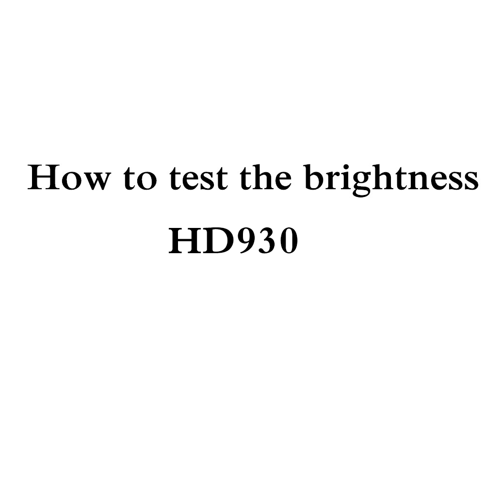 How to test brightness of HD930