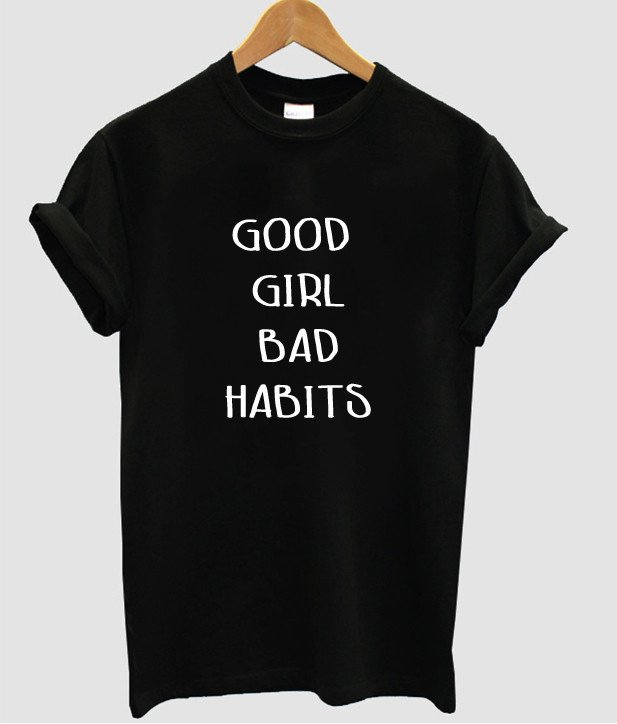 good girl bad habits Letters Print Women tshirt Cotton Casual Funny t shirt For Lady Top Tee Hipster Drop Ship Z-689
