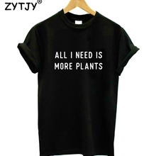 all i need is more plants Women tshirt Cotton Casual Funny t shirt For Lady Yong Girl Top