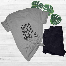 Bippity Boppity Broke AF t-shirt women fashion grunge tumblr cotton vintage shirt funny tops