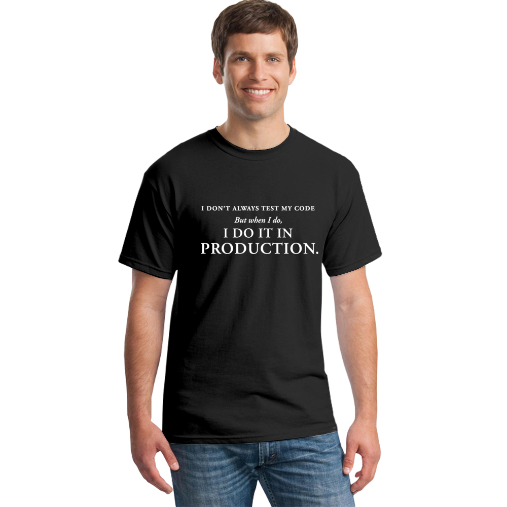 I Don't Always Test My Code But When I Do I Do It In Production T-Shirt Men's Summer Letter Printed T Shirts Funny Geeks Tees