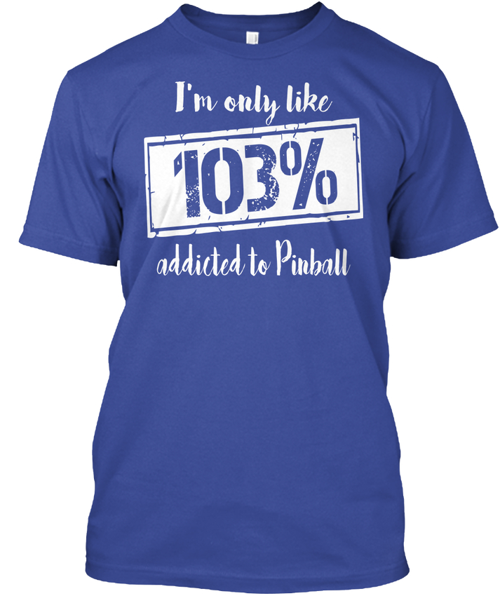 Hot Sale T Shirt Fashion Crew Neck Novelty 103% Addicted To Pinball - IM Only Like Short Sleeve Mens Tees ...