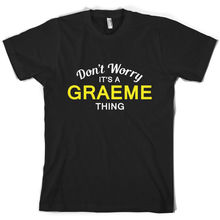 Dont Worry Its a GRAEME Thing! - Mens T-Shirt Family Custom Name New T Shirts Funny Tops Tee Unisex  free shipping