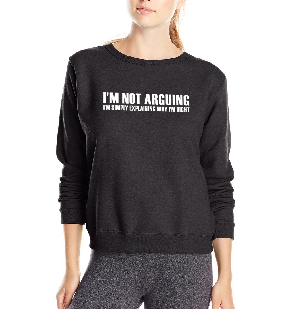 I'm Not Arguing , I'm Always Right funny women sweatshirt 2019 spring winter fleece high quality hoodies slim fit tracksuit