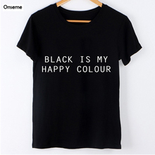 Onseme Black Is My Happy Color Letter Women Unisex Black O Neck T Shirts Printing Tee Black Tops Lady T-shirt Women 2017 Summer