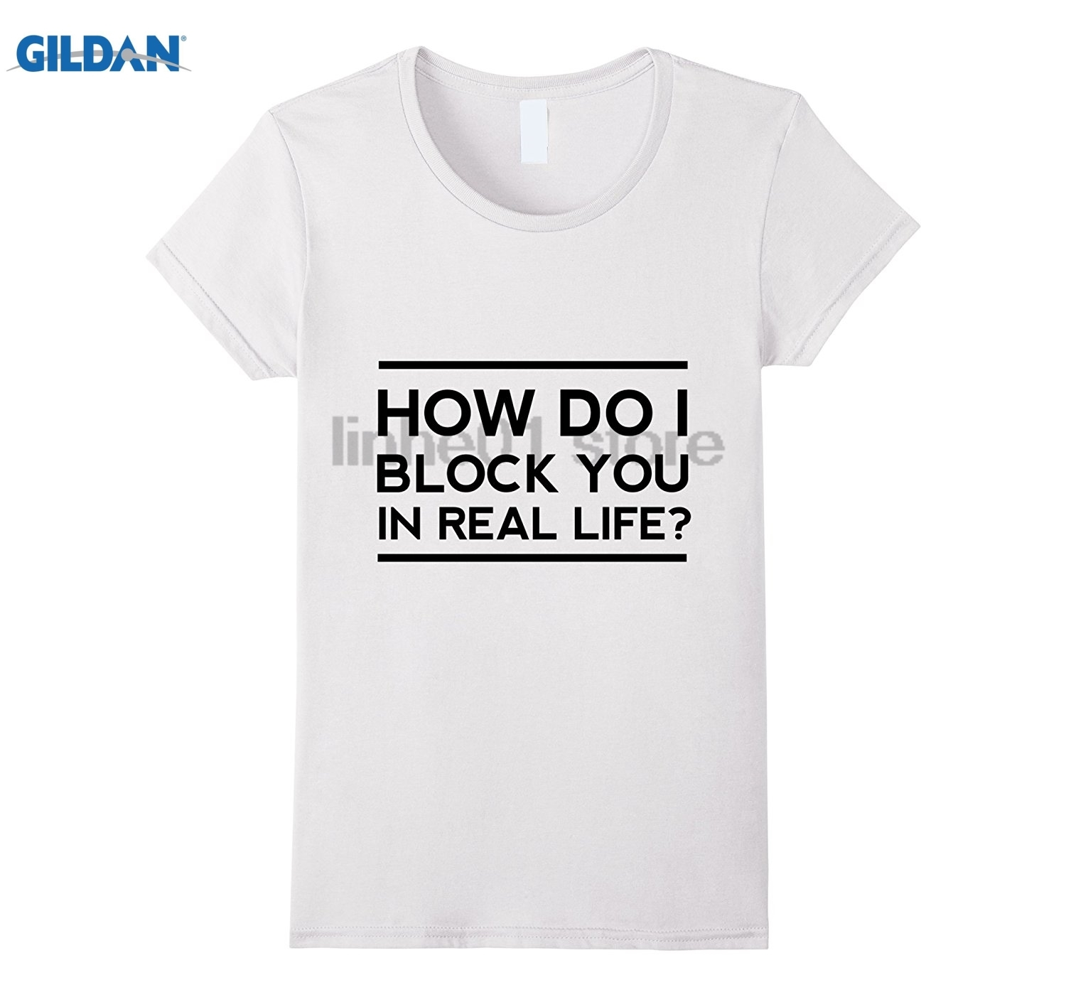 GILDAN How do I block you in real life Tshirt glasses Womens T-shirt Dress female T-shirt